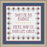 """Don't be an Asshole. There, I'm Your Life Coach"" Sampler Cross Stitch Pattern"