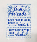 """Friends Don't Care If Your House Is Clean, They Care If You Have Alcohol"" Sampler Cross Stitch Pattern"