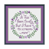 """It has been lovely, but I have to scream now"" Sampler Cross Stitch Pattern"
