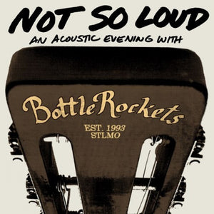 Not So Loud - An Acoustic Evening with Bottle Rockets