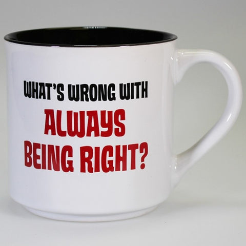 Boxed Mug - 'What's Wrong with Always Being Right?'