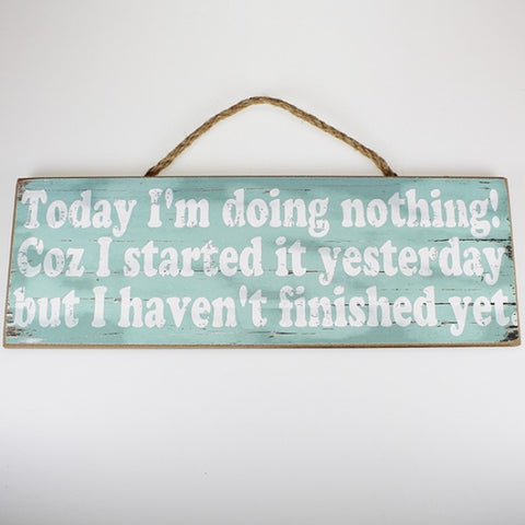 'Today I'm Doing Nothing...' Plaque Sign