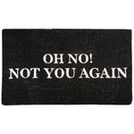 Coir Doormat - Oh No! Not You Again