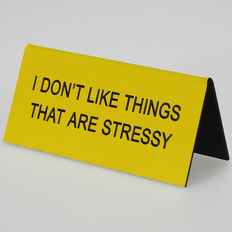 "Sarcastic Desk Sign - ""I Don't Like Things That Are Stressy"""