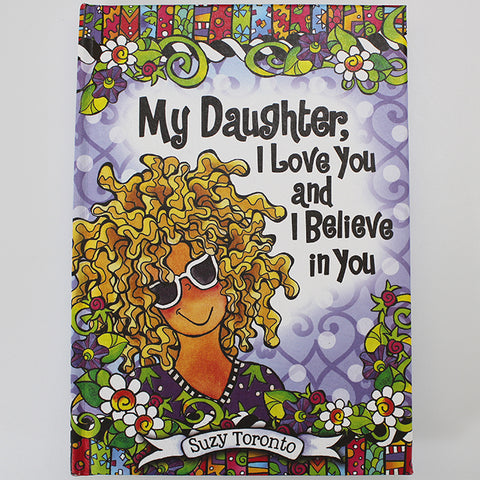 "Suzy Toronto Gift Book - ""My Daughter, I Love You and Believe in You"""