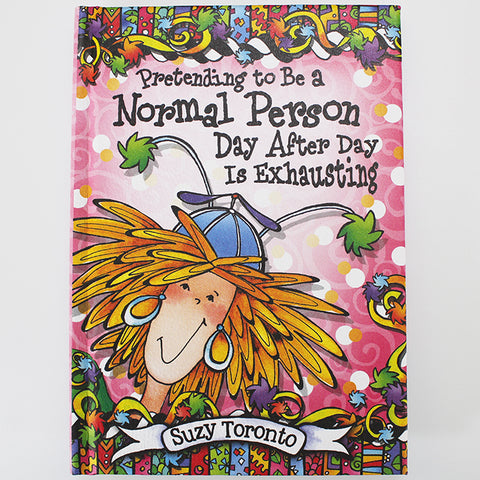 "Suzy Toronto Gift Book - ""Pretending to be a Normal Person Day After Day is Exhausting"""