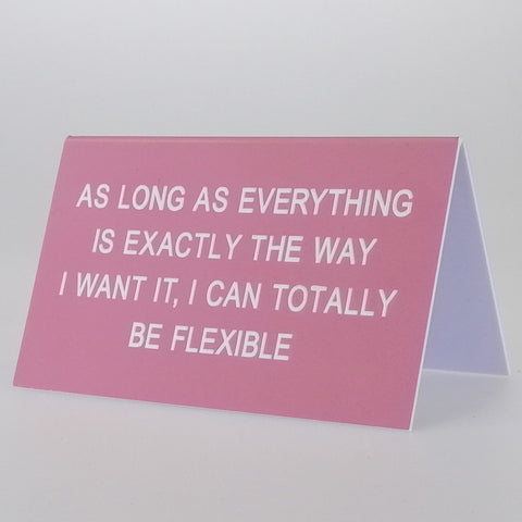 "Copy of Sarcastic Desk Sign - ""As Long As Everything Is Exactly..."""
