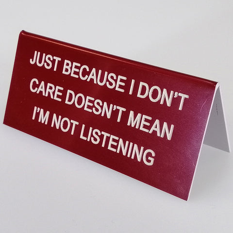 "Sarcastic Desk Sign - ""Just Because I Don't Care..."""