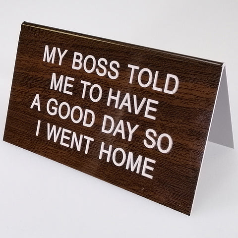 "Sarcastic Desk Sign - ""My Boss Told Me..."""