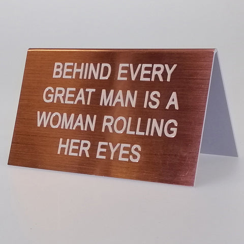 "Sarcastic Desk Sign - ""Behind Every Great Man Is A Woman..."""