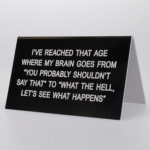 "Sarcastic Desk Sign - ""I've Reached That Age Where..."""