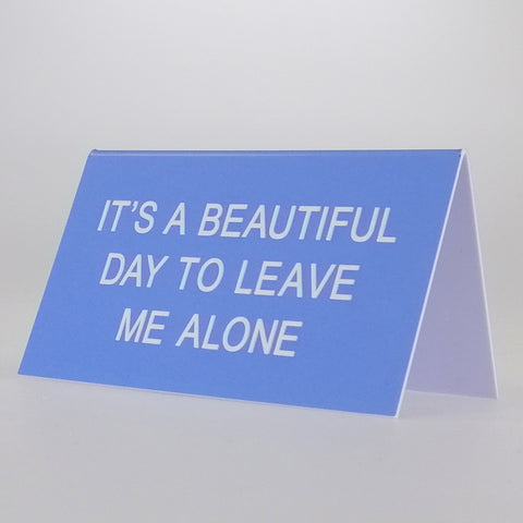 "Sarcastic Desk Sign - ""It's A Beautiful Day To..."""