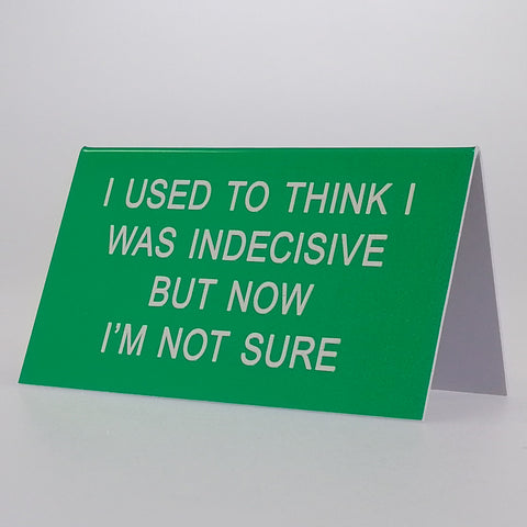 "Sarcastic Desk Sign - ""I Used To Think I Was Indecisive But..."""