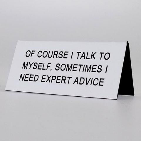 "Sarcastic Desk Sign - ""Of Course I Talk To Myself..."""