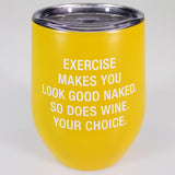 "Chill Lidded Wine Tumbler - ""Exercise Wine"""
