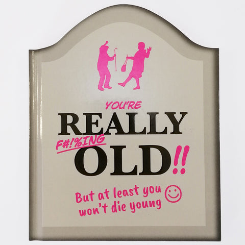 """You're really F**king Old!!"" - Book"