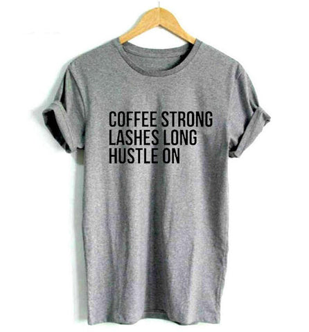Coffee Strong Lashes Long Hustle On Funny Shirt - Printeera Store