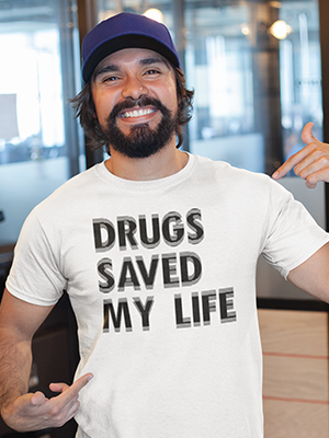 Drugs Saved My Life Premium Unisex T-Shirt