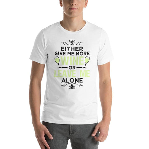 Give Me More White Wine Unisex T-Shirt - White / Xs