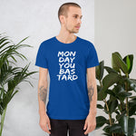Monday You Bastard Premium Unisex T-Shirt