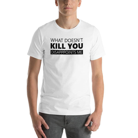 What Doesnt Kill You Unisex T-Shirt - White / S