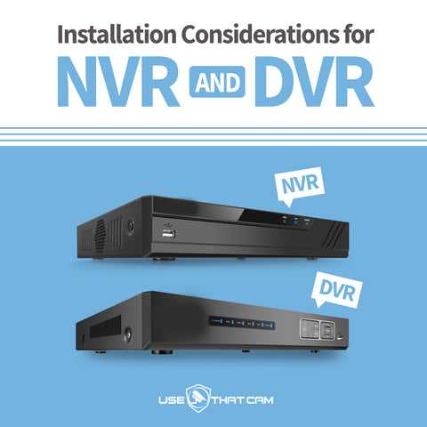 Installation considerations for NVR and DVR
