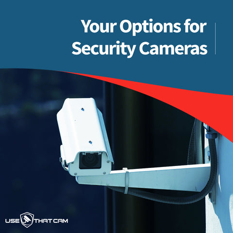 Your options for Security Cameras