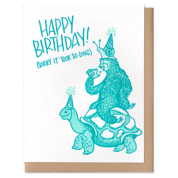 Happy Birthday! (Sorry It Took So Long) Greeting Card