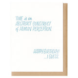"Greeting card with kraft paper envelope. Teal, hand-written text that reads, ""Time is an abstract construct of human perception. Happy birthday...I guess."""