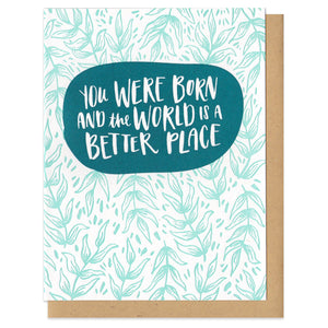 "greeting card with a teal floral pattern which reads ""you were born and the world is a better place"""