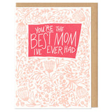 "greeting card with a flower patter which reads ""you're the best mom I've ever had"""