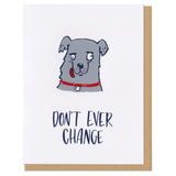 "Greeting card with kraft paper envelope. Illustration of derpy, happy dog. Text below reads, ""don't ever change."""