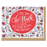 "Greeting card and kraft paper envelope. Grey and red thorny roses surround handwritten type that reads, ""I love you so much, I'll even pretend to like your mother."""