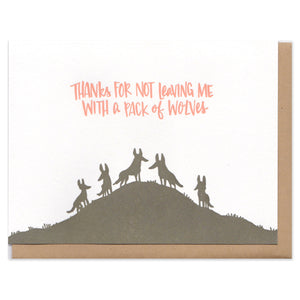 Thank You for Not Leaving With a Pack of Wolves Greeting Card