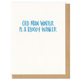 "white greeting card with blue hand-lettering that reads ""old man winter is a bloody wanker"""