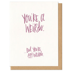 You're a Weirdo...but You're MY Weirdo Greeting Card
