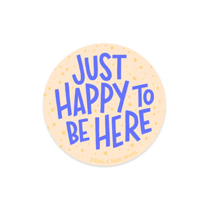 Just Happy To Be Here Sticker