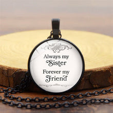 "Load image into Gallery viewer, ""Always My Sister , Forever My Friend "" Quote Necklace Glass Cabochon Handcrafted Pendant Gift"