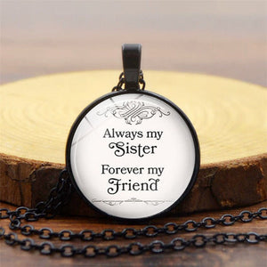 """Always My Sister , Forever My Friend "" Quote Necklace Glass Cabochon Handcrafted Pendant Gift"