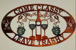 "Come Classy Leave Trashy Wine Metal Sign 16""x24"""