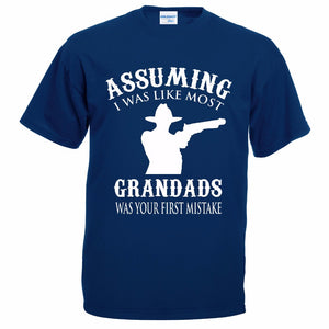 ASSUMING I Was Like Most GRANDADS Was Your First Mistake Mens T-Shirt
