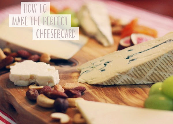 HOW TO MAKE THE PERFECT CHEESEBOARD