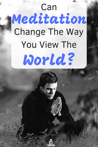 Can Meditation Change How You View The World?