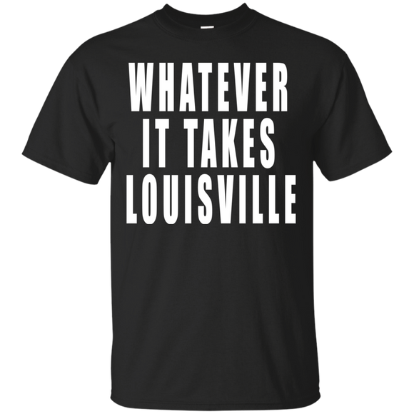 Whatever It Takes Louisville Funny Louisville Love