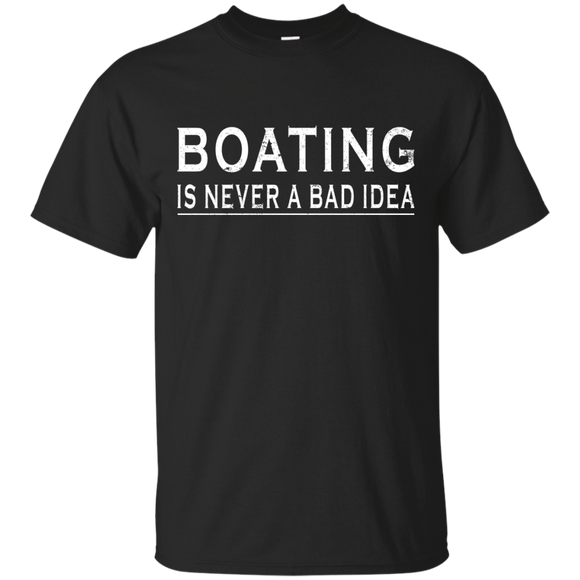 Boating Is Never A Bad Idea Shirt Love Sailing Boat Captain Shirt - getkentuckified