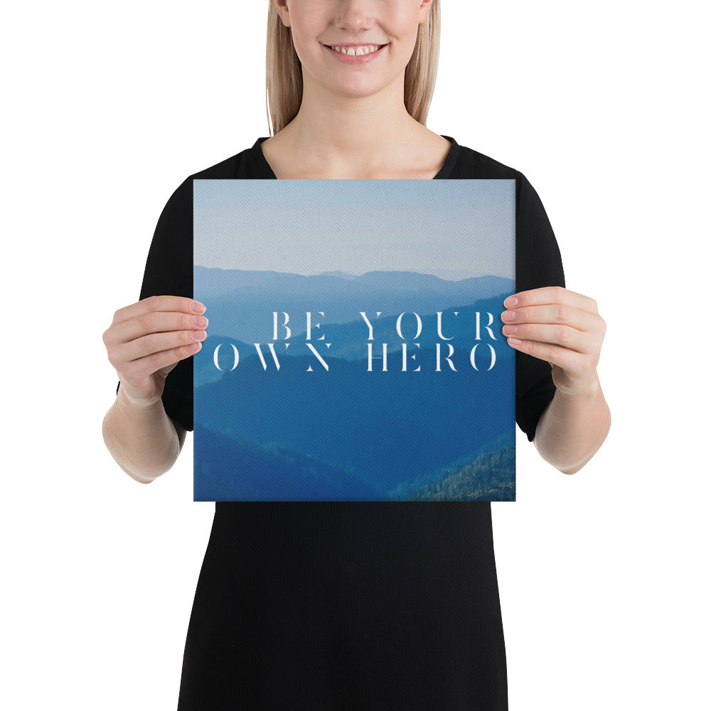 Be Your Own Hero - Print on Canvas