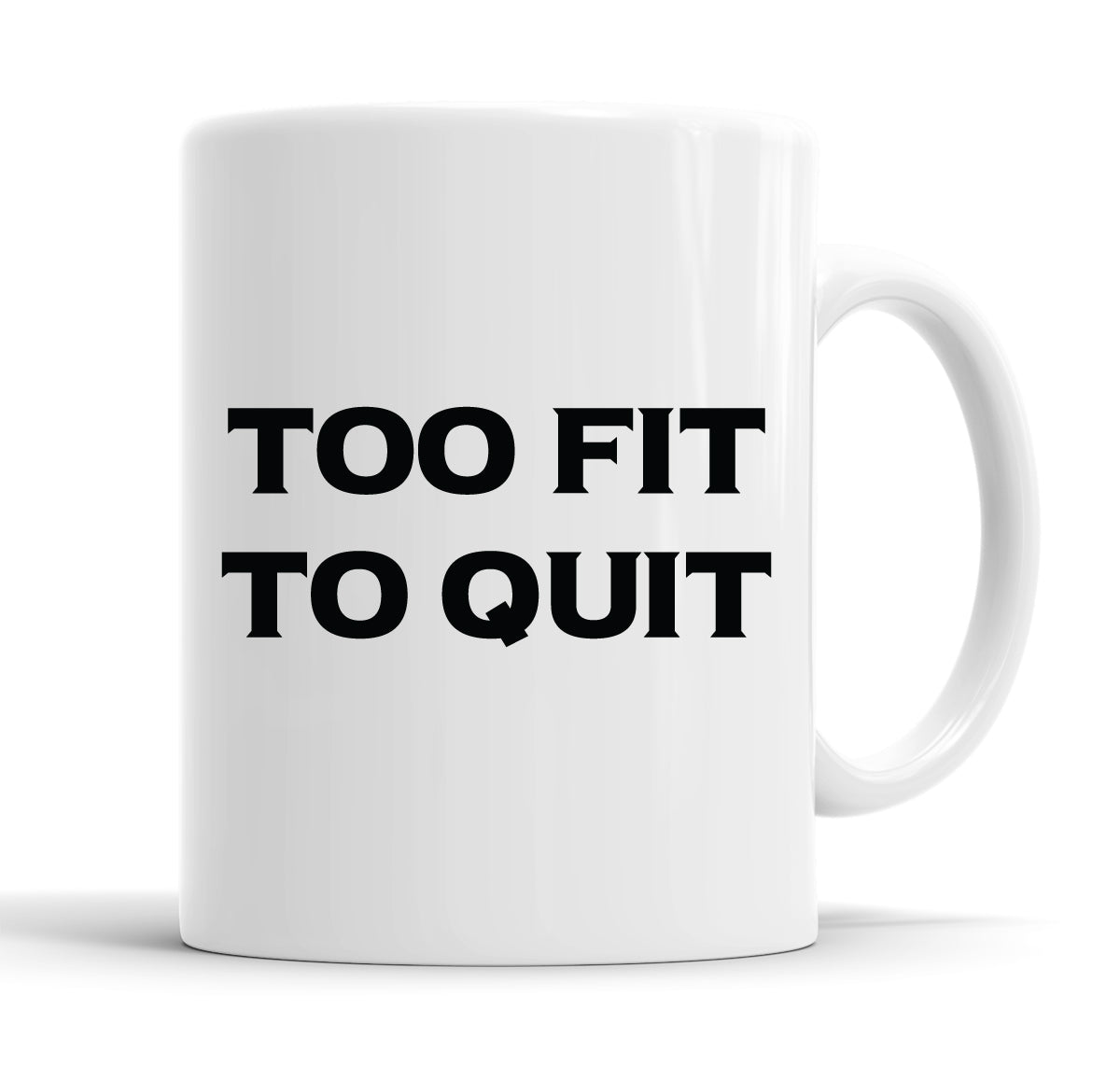 Too Fit To Quit Funny Slogan Mug Tea Cup Coffee