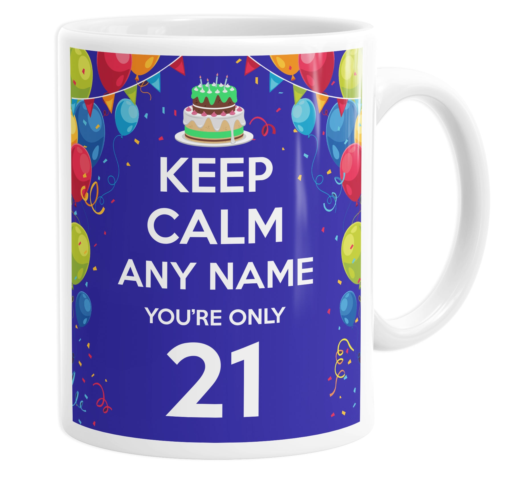Keep Calm You're Only 21 Personalised Custom Name Mug