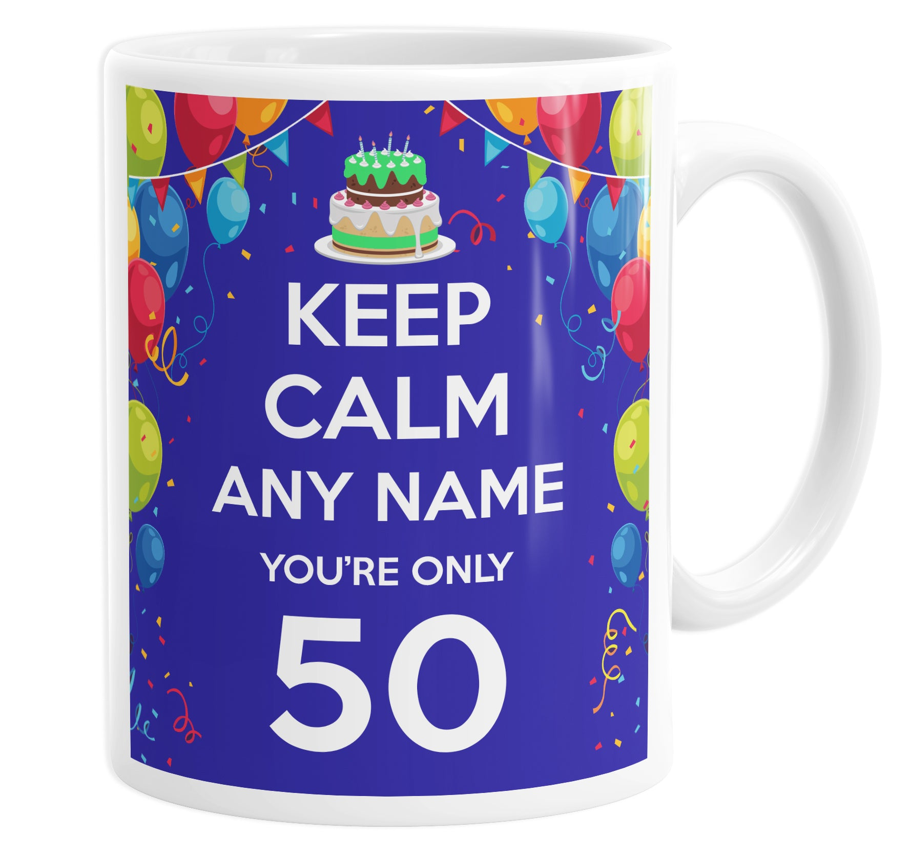 Keep Calm You're Only 50 Personalised Custom Name Mug