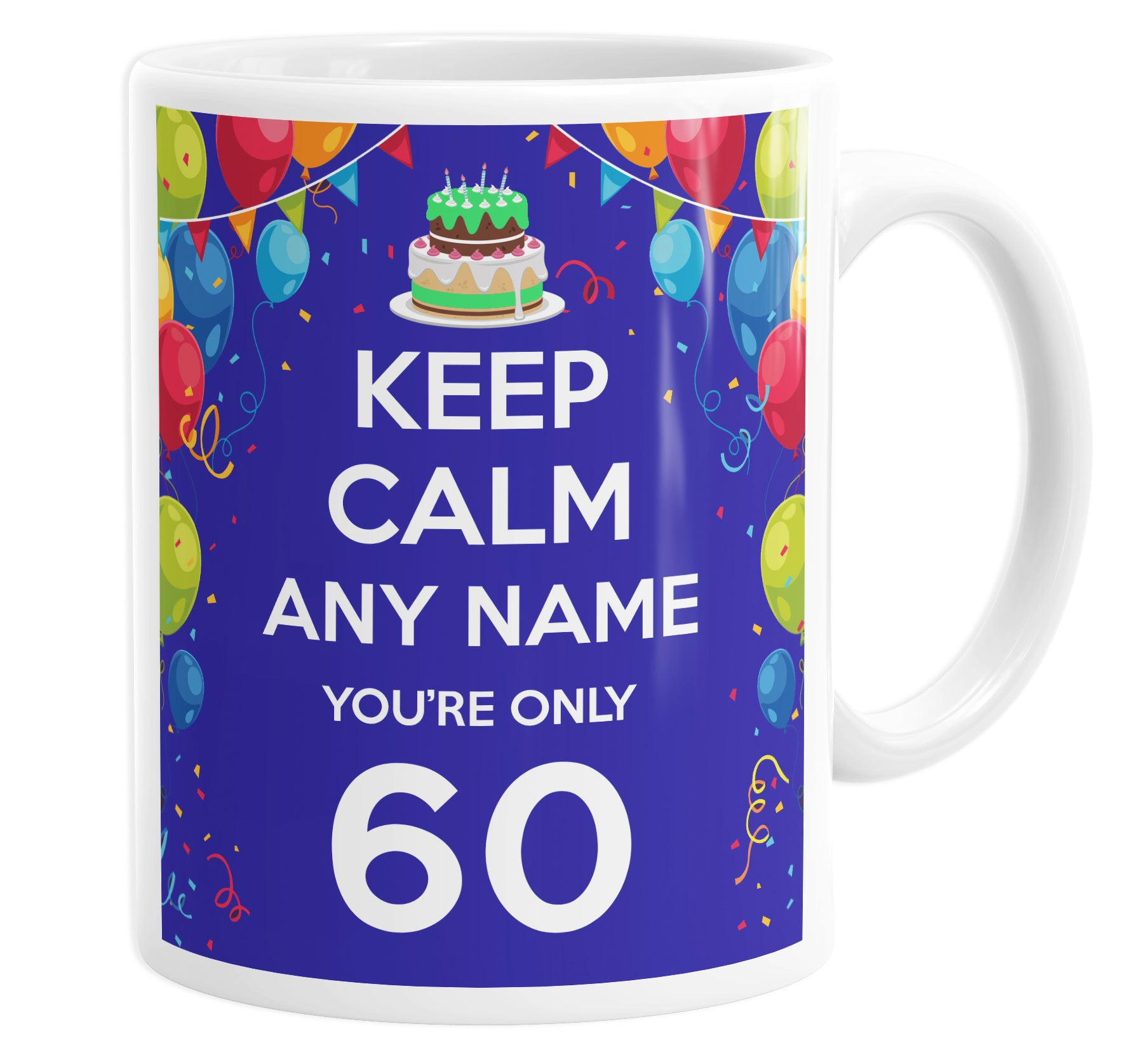 Keep Calm You're Only 60 Personalised Custom Name Mug